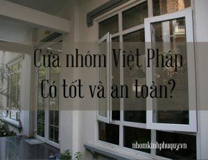 Cửa nhôm Việt Pháp có tốt và an toàn không?