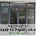 Phân biệt thật – giả cửa nhôm Việt Pháp