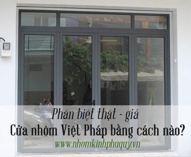 Phân biệt thật - giả cửa nhôm Việt Pháp 1